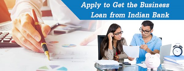 Apply to Get the Business Loan from Indian Bank