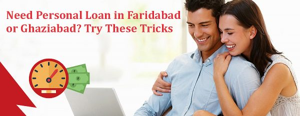 Need Personal Loan in Faridabad or Ghaziabad- Try these tricks