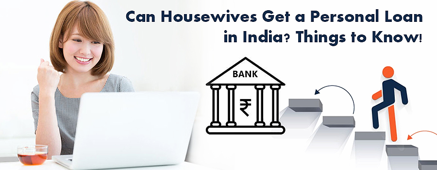 Can Housewives Get a Personal Loan in India- Things to know!